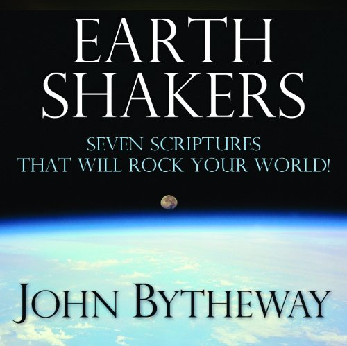 Earth Shakers: Seven Scriptures that Will Rock Your World! by John Bytheway (2010-08-04) (John Bytheway Cds)