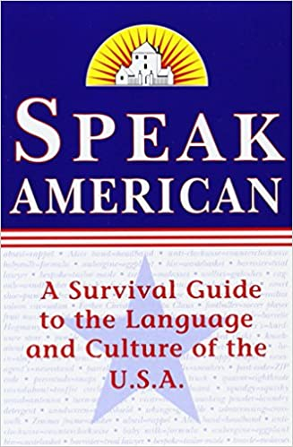Speak American A Survival Guide To The Language And Culture Of - Usa language