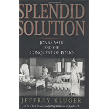 Splendid Solution: Jonas Salk and the Conquest of Polio: Jonas Salk and the Conquest of Polio