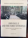 img - for JOHN PAUL II AND THE FAMILY OF PEOPLES The Holy Father to the Diplomatic Corps (1978-2002) book / textbook / text book
