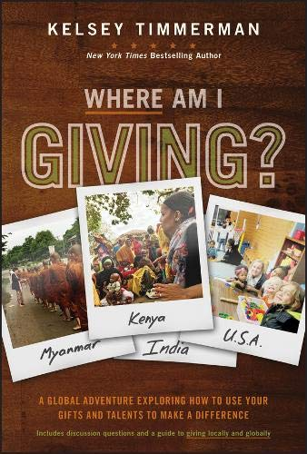 Where Am I Giving: A Global Adventure Exploring How to Use Your Gifts and Talents to Make a Difference (The Importance Of Giving Back To Your Community)