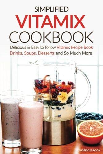Simplified Vitamix Cookbook Delicious Desserts