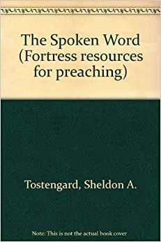 The Spoken Word (Fortress Resources for Preaching) by Sheldon A. Tostengard (1989-01-02)