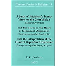 A Study of Nagarjuna's Twenty Verses on the Great Vehicle (Mahayanavimsika) & His Verses on the Heart of Dependent Origination ... (Toronto Studies in Religion)
