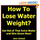 How To Lose Water Weight: Get Rid of That Extra Water and Slim Down Now!