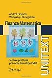 Finanza matematica: Teoria e problemi per modelli multiperiodali (UNITEXT / La Matematica per il 3+2) (Italian Edition), Andrea Pascucci, Wolfgang J. Runggaldier, 8847014417