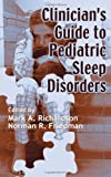 Clinician's Guide to Pediatric Sleep Disorders, , 0849398193