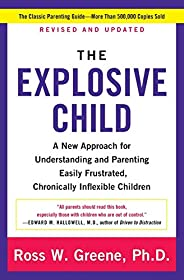 Explosive Child, The: A New Approach For Understanding And Parenting Easily Frustrated, Chronically Inflexible