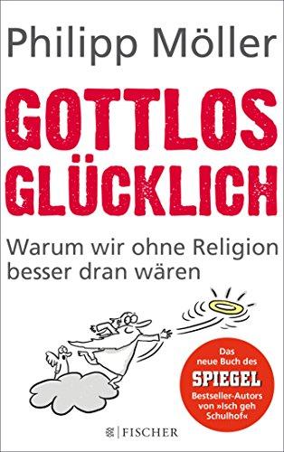 Phillip Möller amazon com gottlos glücklich warum wir ohne religion besser dran
