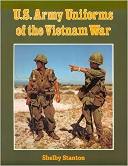 US Army Uniforms of the Vietnam War: Shelby L  Stanton