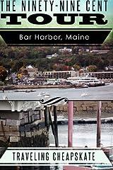 Ninety-Nine Cent Tour of Bar Harbor Maine (Photo Tour) Traveling Cheapskate: Traveling Cheapskate Series (Volume 1) Paperback