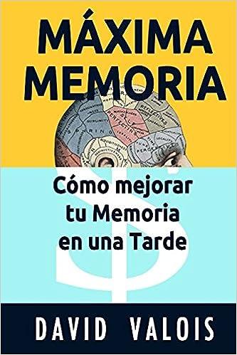 MÁXIMA MEMORIA. Cómo Mejorar Tu Memoria En Una Tarde ...