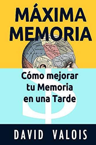 MÁXIMA MEMORIA. Cómo Mejorar Tu Memoria En Una Tarde (Spanish Edition)