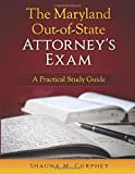 The Maryland Out of State Attorney Exam: A Practical Study Guide