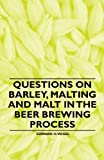 Questions on Barley, Malting and Malt in the Beer Brewing Process, Edward H. Vogel, 144654155X