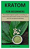 Kratom For Beginners: The complete beginners