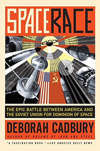 Space Race - Space Race: The Epic Battle Between America and the Soviet Union for Dominion of Space