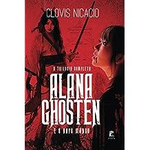 Alana Ghosten E O Novo Mundo: A Trilogia Completa