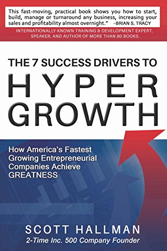 The 7 Success Drivers to HyperGrowth: How America's Fastest Growing  Entrepreneurial Companies Achieve Greatness
