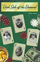 The Dark Side of the Diamond: Gambling, Violence, Drugs and Alcoholism in the National Pastime