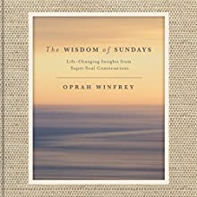 The Wisdom of Sundays: Life-Changing Insights from Super Soul Conversations Audiobook by Oprah Winfrey Narrated by Oprah Winfrey,  full cast