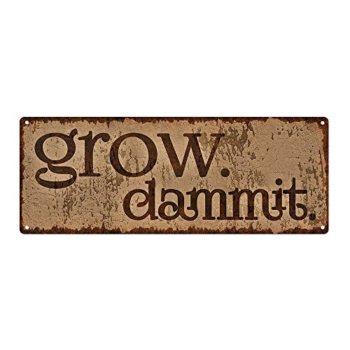 Outdoor Grow. Dammit. 6''x16'' Metal Sign, Rustic, Humor, Gardening, Guaranteed Not to Fade for 4 Years by Homebody Accents ®