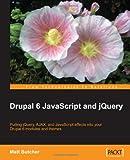 Drupal 6 JavaScript and JQuery, Matt Butcher, 1847196160