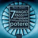 I 7 Magici Passi per sviluppare il tuo invincibile potere [The 7 Magic Steps to Develop your Invincible Power]   Paul L. Green