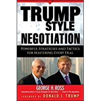 Trump–Style Negotiation: Powerful Strategies and Tactics for Mastering Every Deal
