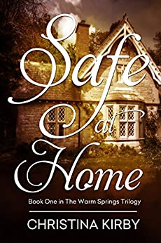 Safe at Home (Warm Springs Trilogy Book 1) by [Kirby, Christina]