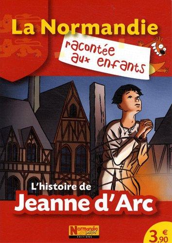 L'histoire de Jeanne d'Arc Broché – 12 juin 2007 Jean-Benoît Durand Nathalie Lescaille Estelle Vidard Editions Normandie junior