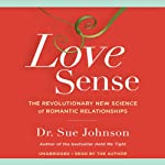 Love Sense: The Revolutionary New Science of Romantic Relationships | Sue Johnson
