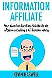 Information Affiliate: Start Your Own Part-Time Side Hustle via Information Selling & Affiliate Marketing