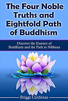 The Four Noble Truths and Eightfold Path of Buddhism: Discover the ...