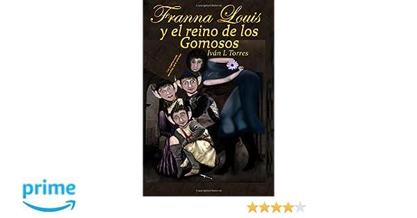 Franna Louis y el reino de los gomosos (Spanish Edition): Ivan L Torres: 9781517503062: Amazon.com: Books