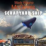 Scrapyard Ship: Scrapyard Ship, Book 1 | Mark Wayne McGinnis