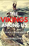 THE VIKINGS AMONG US: Deadly Invaders: True Bloody History