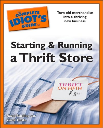 The Complete Idiot's Guides to Starting and Running a Thrift Store: Turn Old Merchandise into a Thriving New Business (Merchandise Alpha)