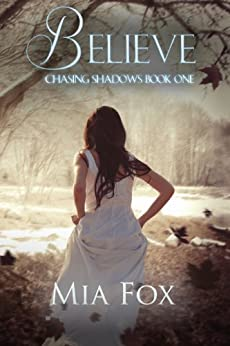 Believe (Chasing Shadows Book 1) by [Fox, Mia]