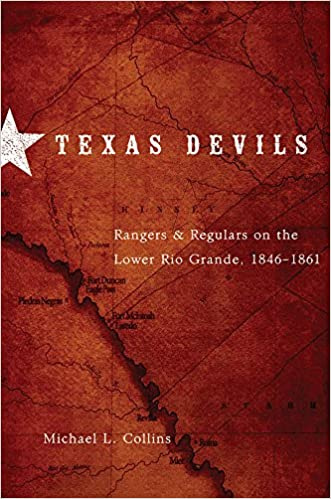 Texas devils rangers and regulars on the lower rio grande 1846 texas devils rangers and regulars on the lower rio grande 1846 1861 michael l collins 9780806141329 amazon books fandeluxe Image collections