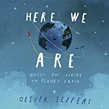 Here We Are: Notes for Living on Planet Earth Audiobook by Oliver Jeffers Narrated by Oliver Jeffers