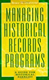 Managing Historical Records Programs, Bruce W. Dearstyne, 074250283X