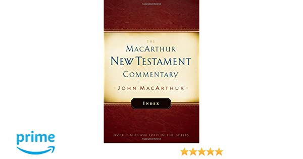 Macarthur new testament commentary index the macarthur new macarthur new testament commentary index the macarthur new testament commentary john f macarthur jr 9780802414618 amazon books fandeluxe Choice Image