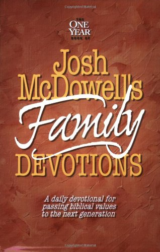 The One Year Book of Josh McDowell's Family Devotions: A Daily Devotional for Passing Biblical Values to the Next Generation