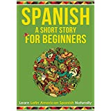 Spanish A Short Story For Beginners: Learn Latin American Spanish Naturally