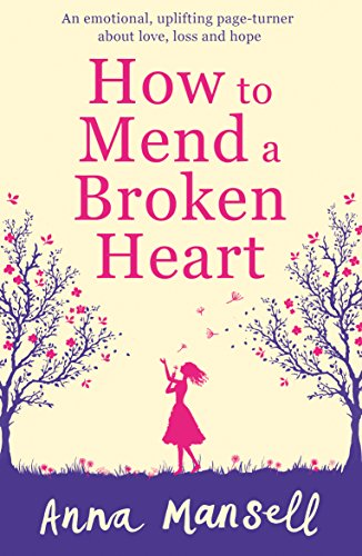 How to Mend a Broken Heart: An emotional, uplifting page turner about love, loss and hope (Put A Bit Of Stick About Meaning)