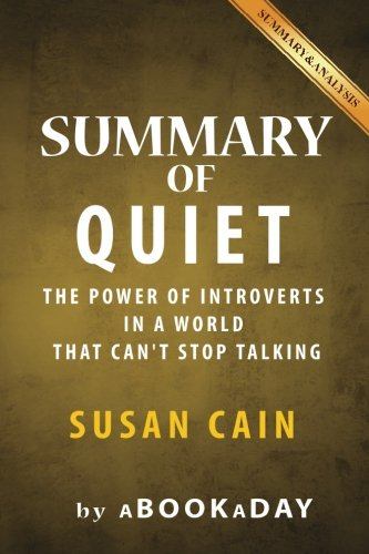 Summary of Quiet: : The Power of Introverts in a World That Can't Stop Talking by Susan Cain   Summary & Analysis