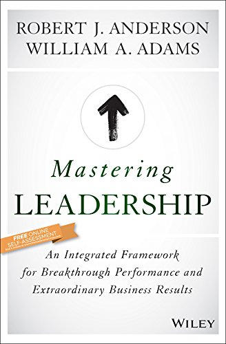 Tom Anderson Collection - Mastering Leadership: An Integrated Framework for Breakthrough Performance and Extraordinary Business Results