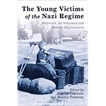 The Young Victims of the Nazi Regime: Migration, the Holocaust and Postwar Displacement