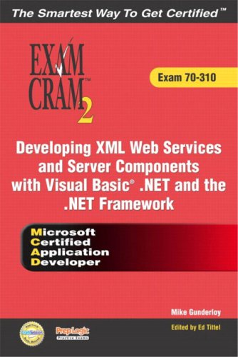 Read Online MCAD Developing XML Web Services and Server Components with Visual Basic(R) .NET and the .NET Framework Exam Cram 2 (Exam Cram 70-310) ebook